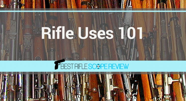 Rifles Uses 101