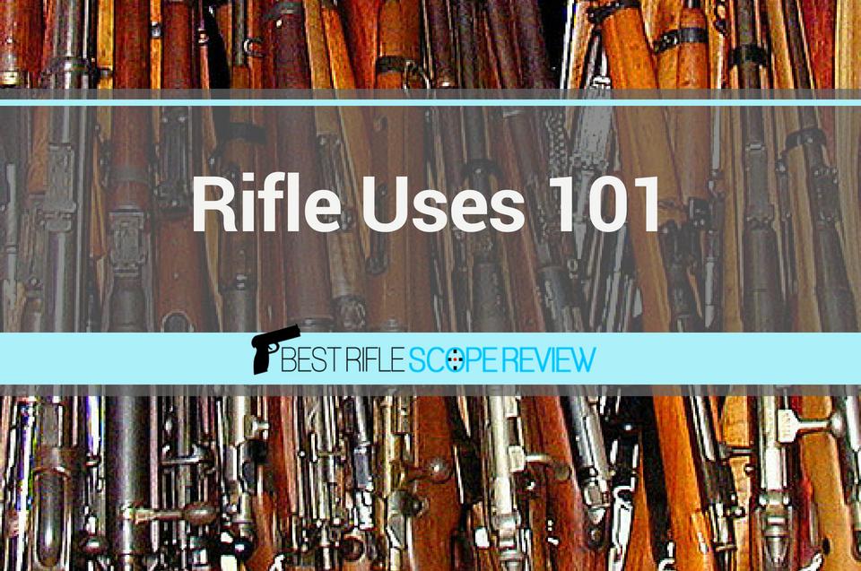 Rifle Uses 101